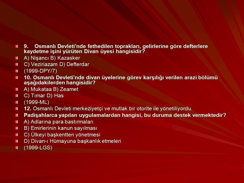 9. Osmanlı Devleti'nde fethedilen toprakları, gelirlerine göre defterlere kaydetme işini yürüten Divan üyesi hangisidir? A) Nişancı B) Kazasker C) Ve