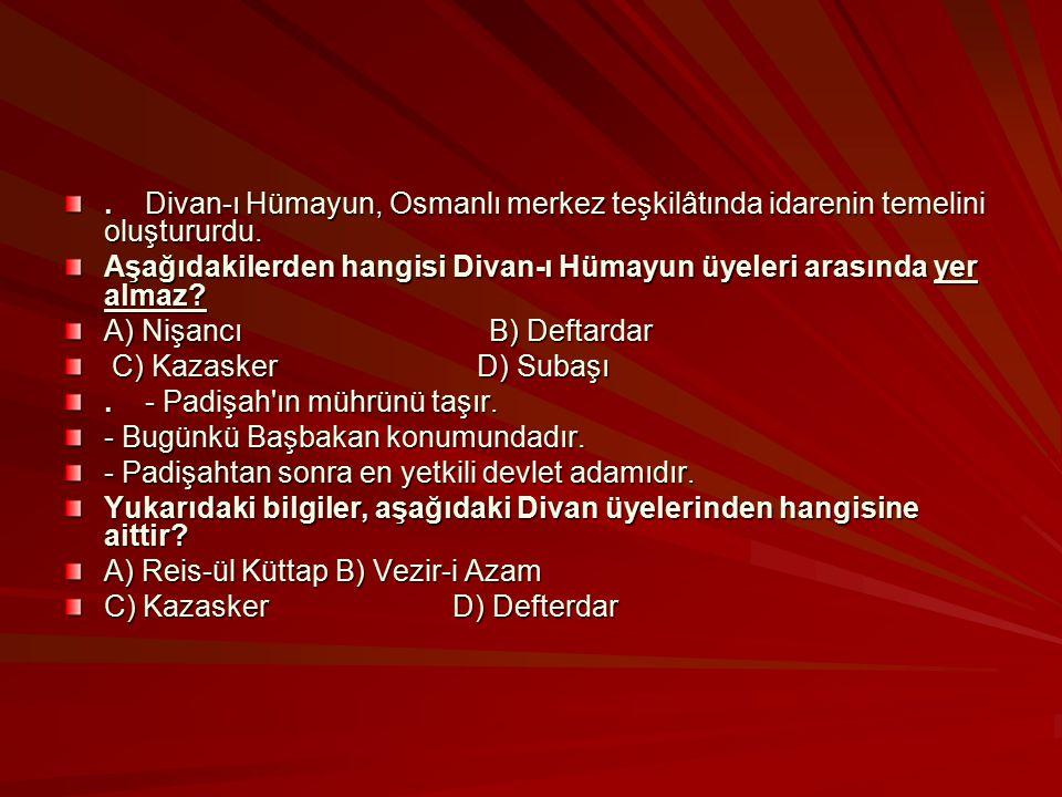 Divan-ı Hümayun, Osmanlı merkez teşkilâtında idarenin temelini oluştururdu.