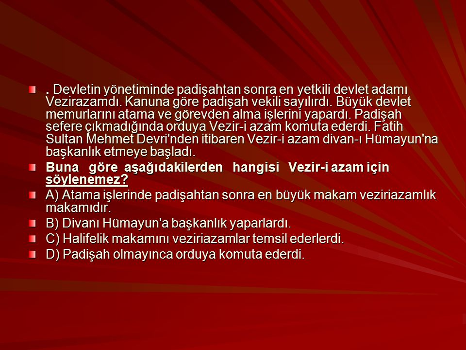 Devletin yönetiminde padişahtan sonra en yetkili devlet adamı Vezirazamdı.