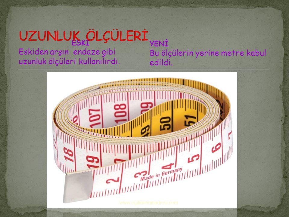 ESKİ Osmanlı döneminde okka ve arşın kullanılırdı. YENİ Yeni dönemde bunların yerine kilogram kabul edildi. www.egitimcininadresi.com