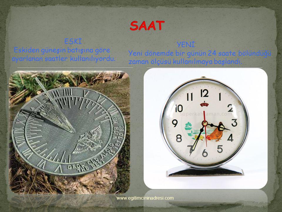 ESKİ Eskiden güneşin batışına göre ayarlanan saatler kullanılıyordu.