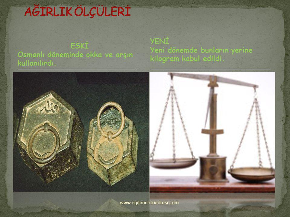 ESKİ Osmanlı döneminde okka ve arşın kullanılırdı.