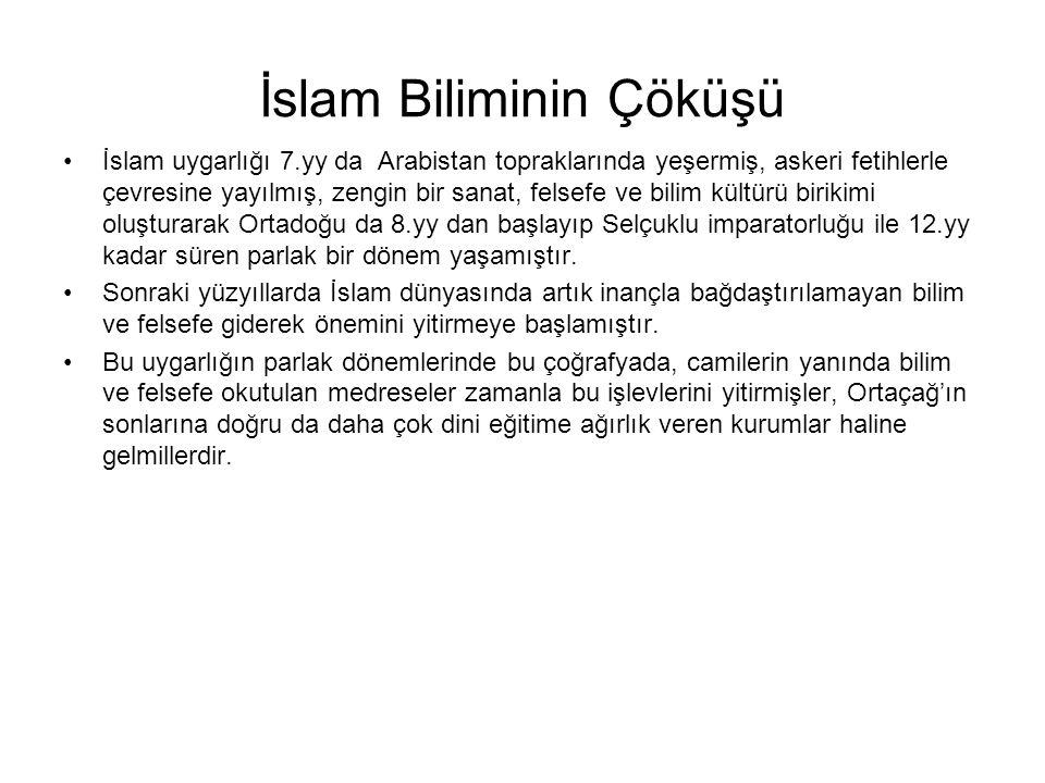 İslam Biliminin Çöküşü İslam uygarlığı 7.yy da Arabistan topraklarında yeşermiş, askeri fetihlerle çevresine yayılmış, zengin bir sanat, felsefe ve bi