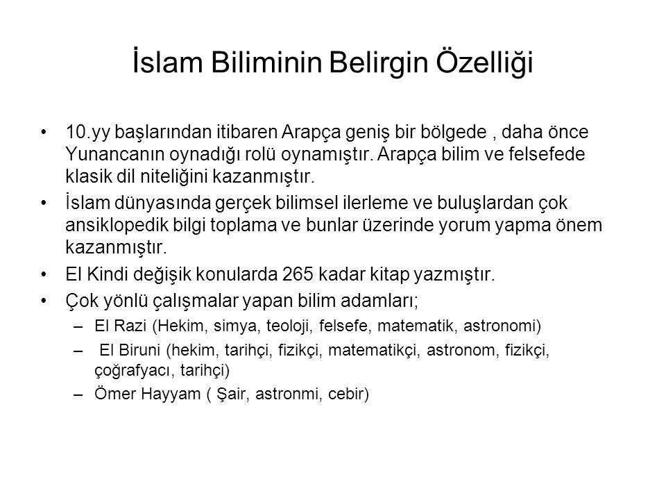 İslam Biliminin Belirgin Özelliği 10.yy başlarından itibaren Arapça geniş bir bölgede, daha önce Yunancanın oynadığı rolü oynamıştır. Arapça bilim ve