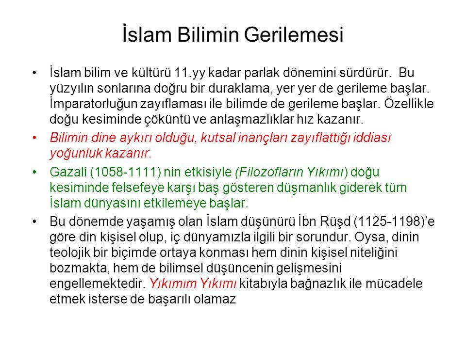 İslam Bilimin Gerilemesi İslam bilim ve kültürü 11.yy kadar parlak dönemini sürdürür. Bu yüzyılın sonlarına doğru bir duraklama, yer yer de gerileme b