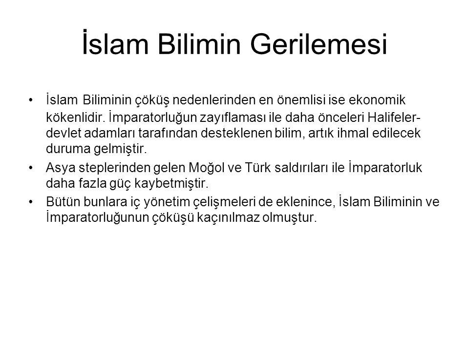 İslam Bilimin Gerilemesi İslam Biliminin çöküş nedenlerinden en önemlisi ise ekonomik kökenlidir. İmparatorluğun zayıflaması ile daha önceleri Halifel