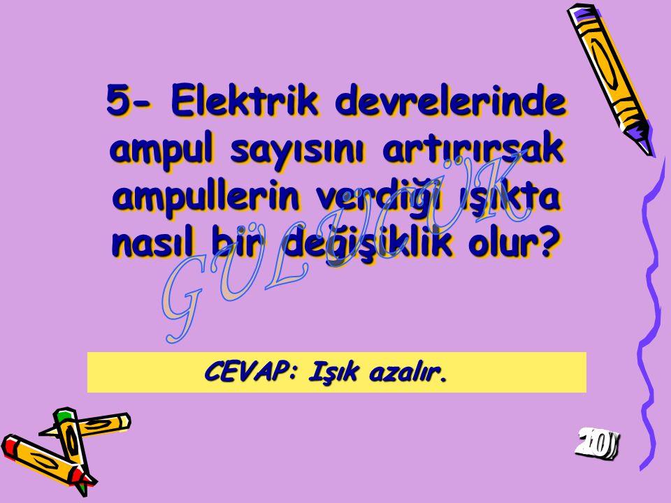 5- Elektrik devrelerinde ampul sayısını artırırsak ampullerin verdiği ışıkta nasıl bir değişiklik olur.