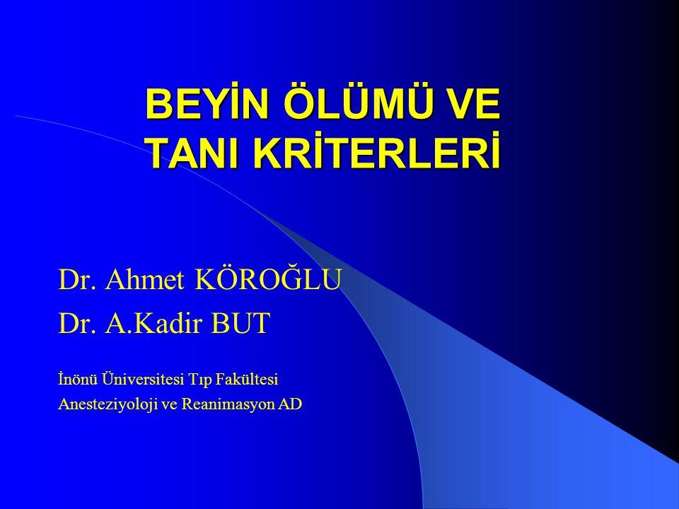 BEYİN ÖLÜMÜ VE TANI KRİTERLERİ Dr. Ahmet KÖROĞLU Dr. A.Kadir BUT İnönü Üniversitesi Tıp Fakültesi Anesteziyoloji ve Reanimasyon AD
