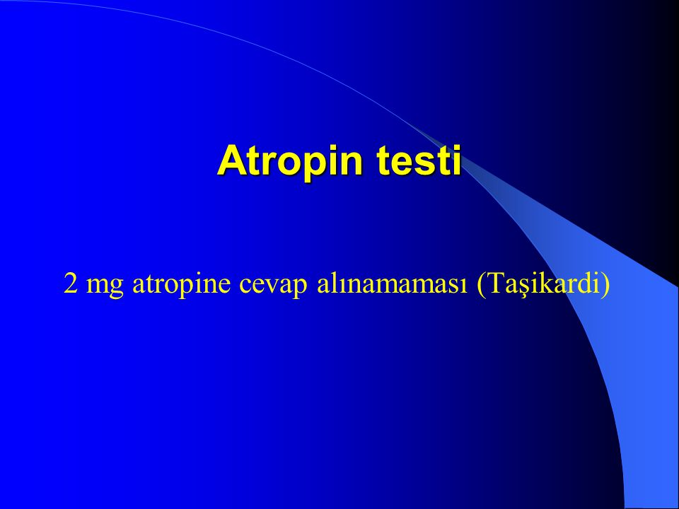 2 mg atropine cevap alınamaması (Taşikardi) Atropin testi