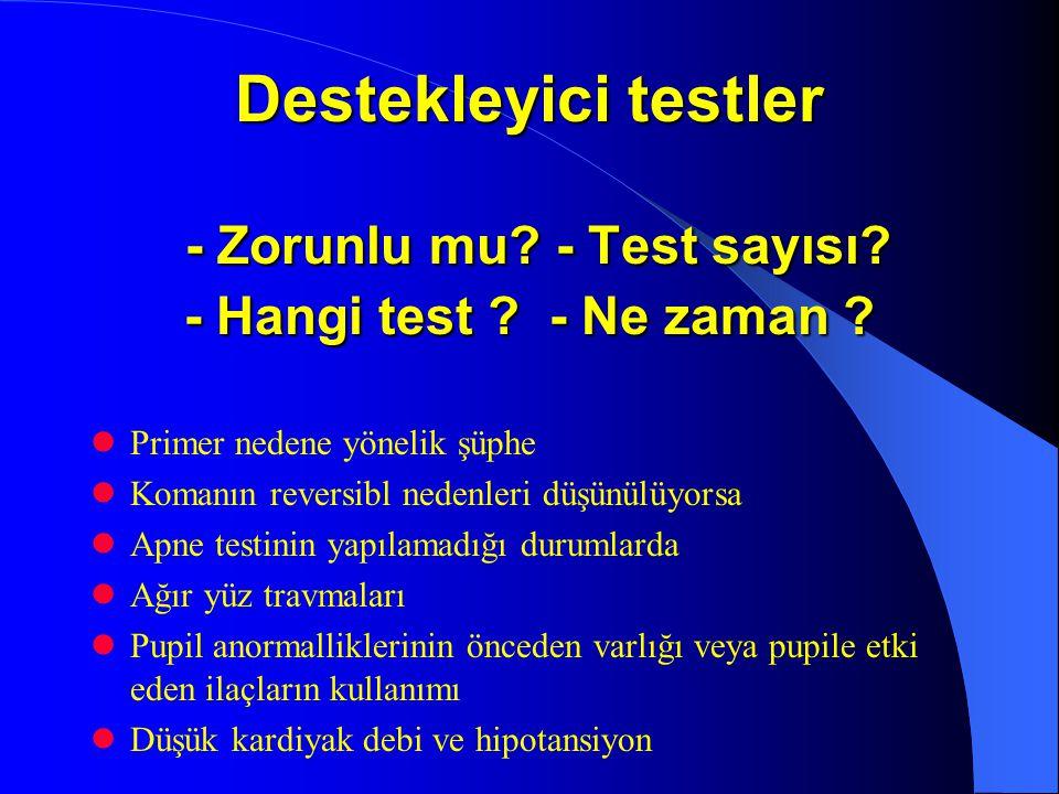 Destekleyici testler - Zorunlu mu? - Test sayısı? - Hangi test ? - Ne zaman ? Primer nedene yönelik şüphe Komanın reversibl nedenleri düşünülüyorsa Ap