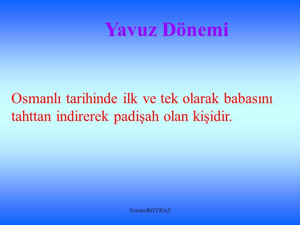 Yavuz Dönemi Osmanlı tarihinde ilk ve tek olarak babasını tahttan indirerek padişah olan kişidir.