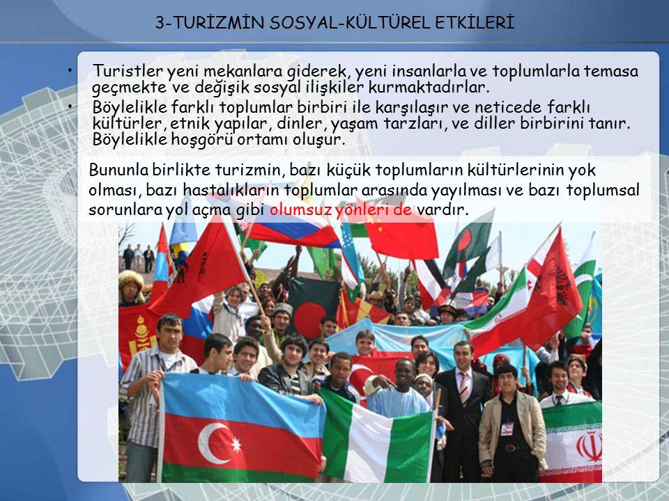 2- TURİZMİN POLİTİK ETKİLERİ uluslararası ilişkilerin gelişmesinde turizmin rolü çok büyüktür. Komşu ve uzak ulusları görmek, tanımak, yabancı insanla