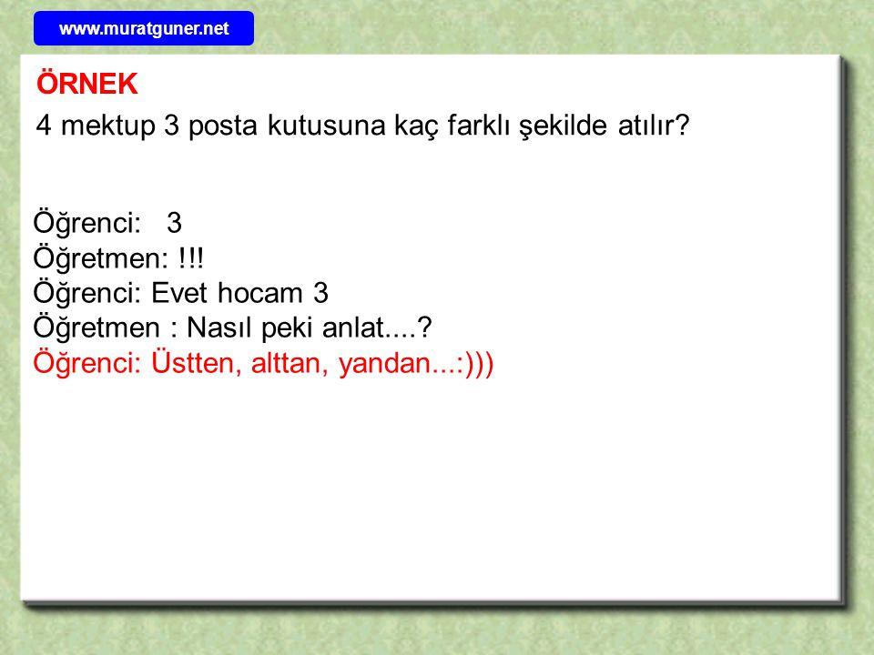 Öğrenci: 3 Öğretmen: !!! Öğrenci: Evet hocam 3 Öğretmen : Nasıl peki anlat....? Öğrenci: Üstten, alttan, yandan...:))) ÖRNEK 4 mektup 3 posta kutusuna