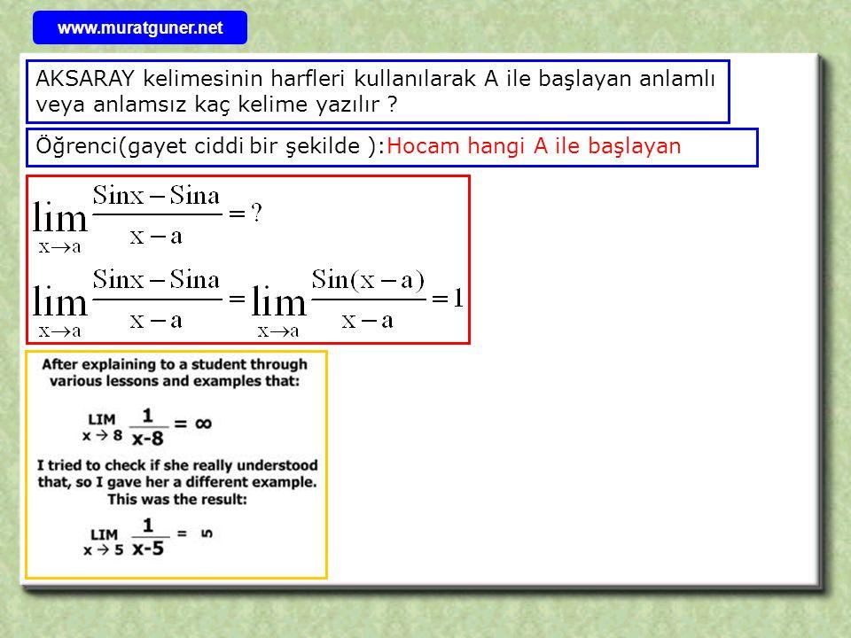 AKSARAY kelimesinin harfleri kullanılarak A ile başlayan anlamlı veya anlamsız kaç kelime yazılır ? Öğrenci(gayet ciddi bir şekilde ):Hocam hangi A il