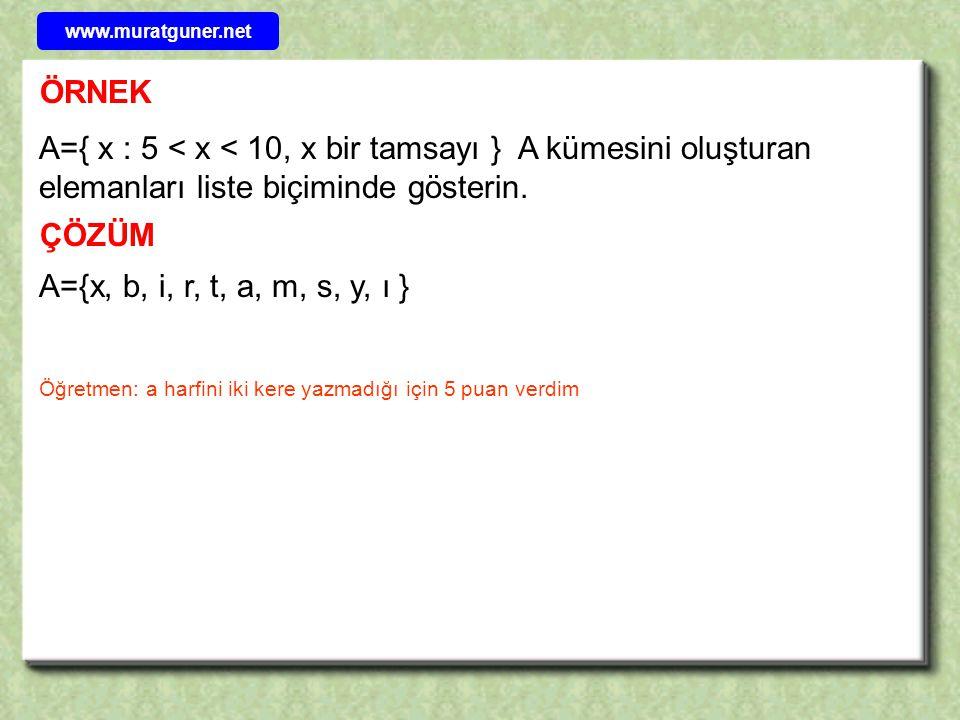 ÖRNEK ÇÖZÜM A={ x : 5 < x < 10, x bir tamsayı } A kümesini oluşturan elemanları liste biçiminde gösterin. A={x, b, i, r, t, a, m, s, y, ı } Öğretmen: