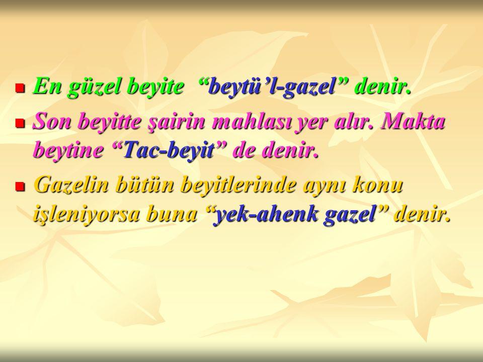 """En güzel beyite """"beytü'l-gazel"""" denir. En güzel beyite """"beytü'l-gazel"""" denir. Son beyitte şairin mahlası yer alır. Makta beytine """"Tac-beyit"""" de denir."""