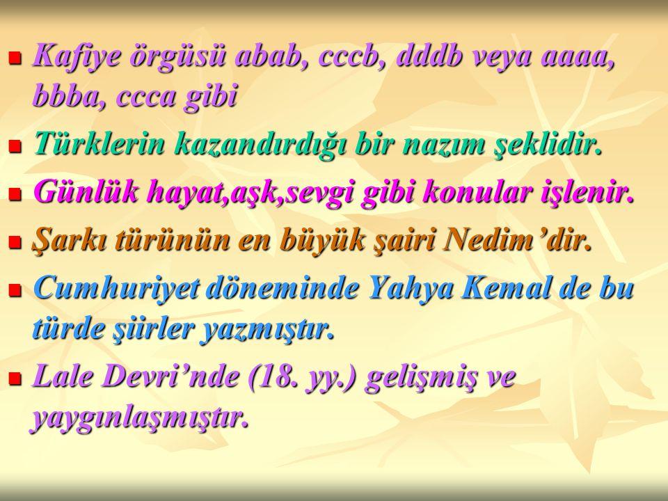 Kafiye örgüsü abab, cccb, dddb veya aaaa, bbba, ccca gibi Kafiye örgüsü abab, cccb, dddb veya aaaa, bbba, ccca gibi Türklerin kazandırdığı bir nazım ş
