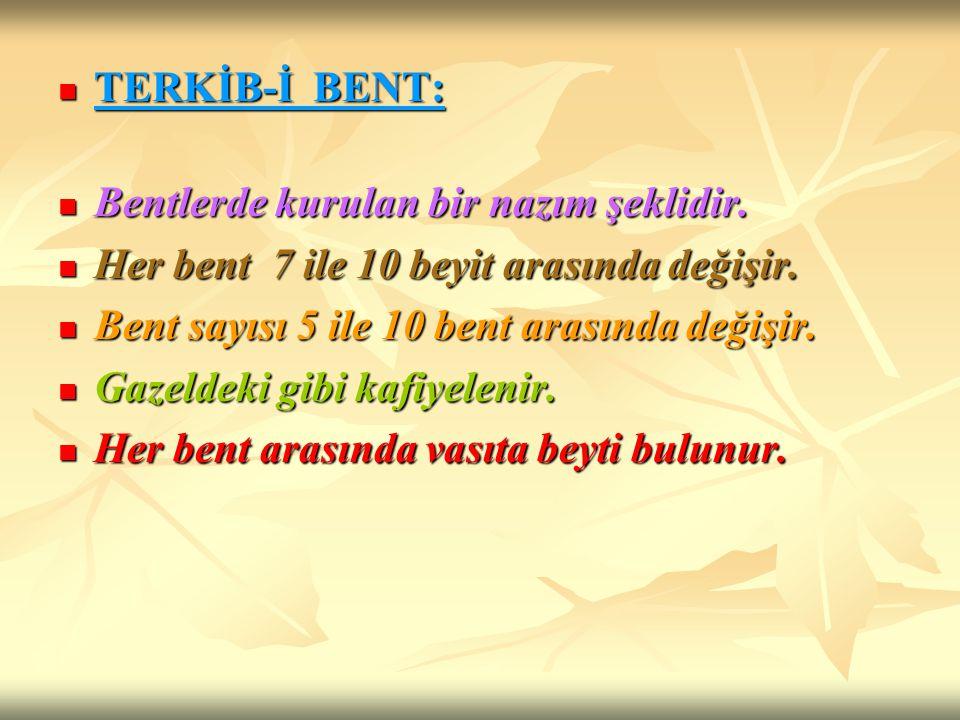 TERKİB-İ BENT: TERKİB-İ BENT: Bentlerde kurulan bir nazım şeklidir. Bentlerde kurulan bir nazım şeklidir. Her bent 7 ile 10 beyit arasında değişir. He
