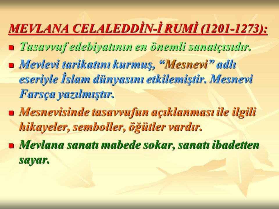 MEVLANA CELALEDDİN-İ RUMİ (1201-1273): Tasavvuf edebiyatının en önemli sanatçısıdır. Tasavvuf edebiyatının en önemli sanatçısıdır. Mevlevi tarikatını