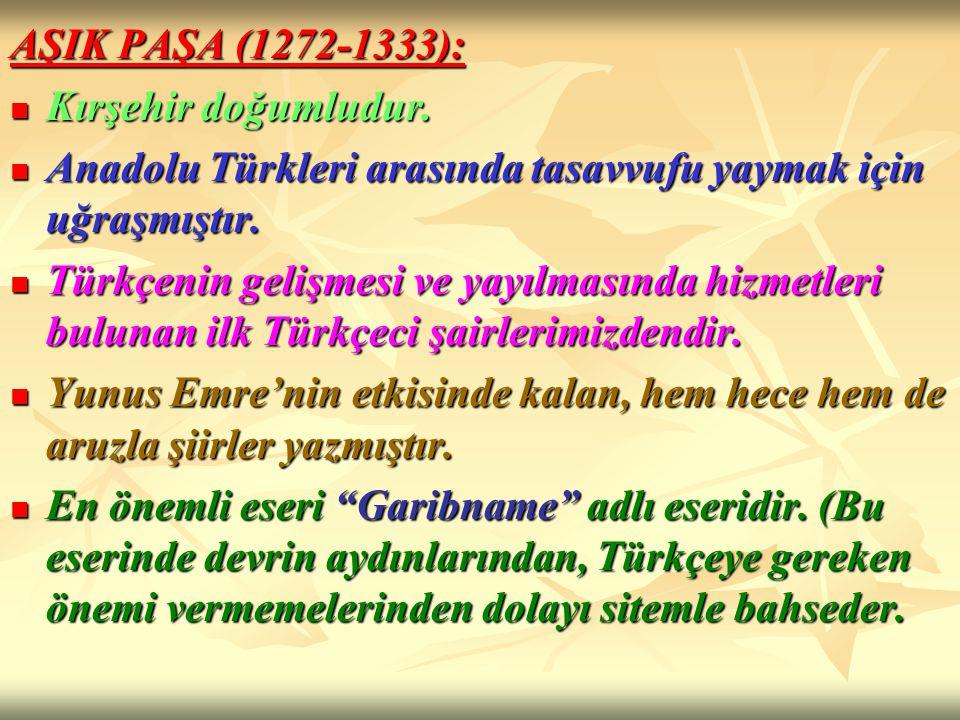 AŞIK PAŞA (1272-1333): Kırşehir doğumludur. Kırşehir doğumludur. Anadolu Türkleri arasında tasavvufu yaymak için uğraşmıştır. Anadolu Türkleri arasınd