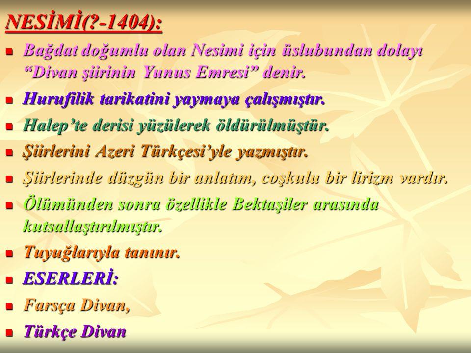 """NESİMİ(?-1404): Bağdat doğumlu olan Nesimi için üslubundan dolayı """"Divan şiirinin Yunus Emresi"""" denir. Bağdat doğumlu olan Nesimi için üslubundan dola"""