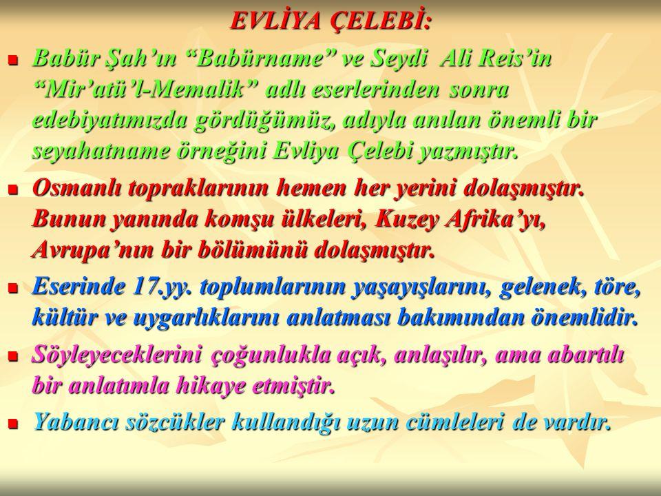 """EVLİYA ÇELEBİ: Babür Şah'ın """"Babürname"""" ve Seydi Ali Reis'in """"Mir'atü'l-Memalik"""" adlı eserlerinden sonra edebiyatımızda gördüğümüz, adıyla anılan önem"""