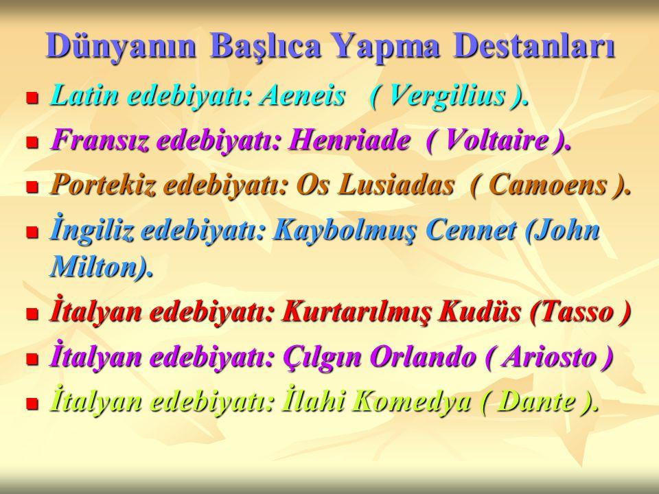Dünyanın Başlıca Yapma Destanları Latin edebiyatı: Aeneis ( Vergilius ). Latin edebiyatı: Aeneis ( Vergilius ). Fransız edebiyatı: Henriade ( Voltaire