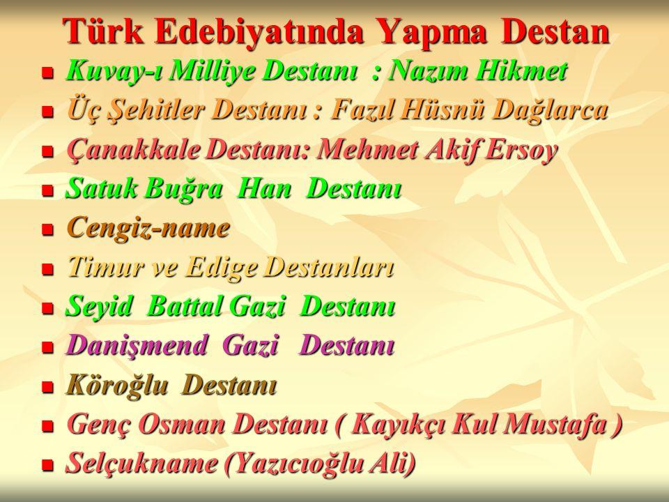 Türk Edebiyatında Yapma Destan Kuvay-ı Milliye Destanı : Nazım Hikmet Kuvay-ı Milliye Destanı : Nazım Hikmet Üç Şehitler Destanı : Fazıl Hüsnü Dağlarc