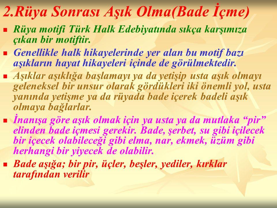 Rüya motifi Türk Halk Edebiyatında sıkça karşımıza çıkan bir motiftir. Genellikle halk hikayelerinde yer alan bu motif bazı aşıkların hayat hikayeleri