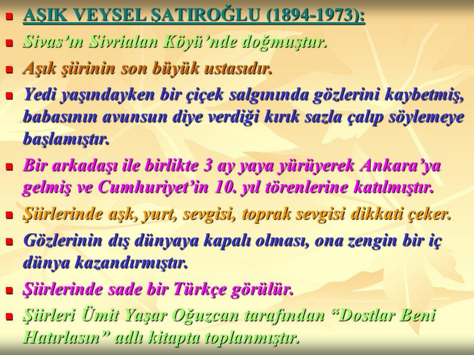AŞIK VEYSEL ŞATIROĞLU (1894-1973): AŞIK VEYSEL ŞATIROĞLU (1894-1973): Sivas'ın Sivrialan Köyü'nde doğmuştur. Sivas'ın Sivrialan Köyü'nde doğmuştur. Aş