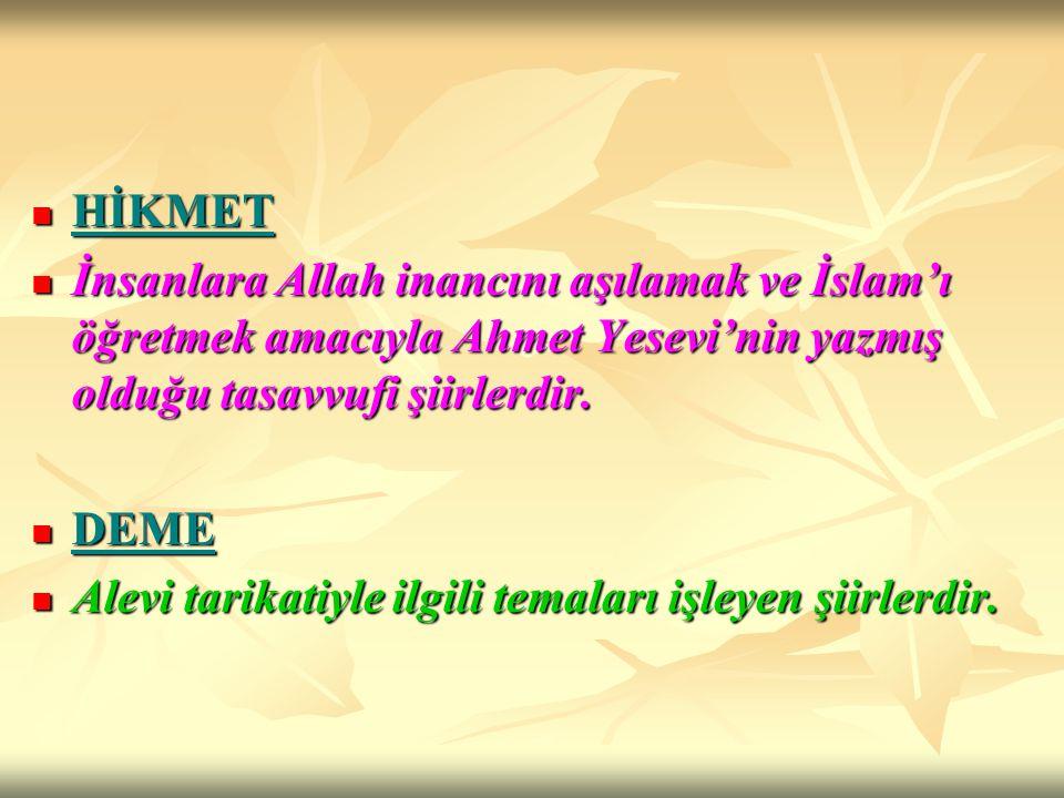 HİKMET HİKMET İnsanlara Allah inancını aşılamak ve İslam'ı öğretmek amacıyla Ahmet Yesevi'nin yazmış olduğu tasavvufi şiirlerdir. İnsanlara Allah inan