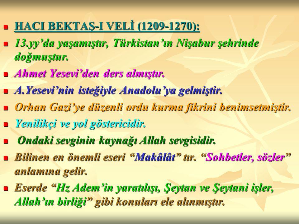 HACI BEKTAŞ-I VELİ (1209-1270): HACI BEKTAŞ-I VELİ (1209-1270): 13.yy'da yaşamıştır, Türkistan'ın Nişabur şehrinde doğmuştur. 13.yy'da yaşamıştır, Tür