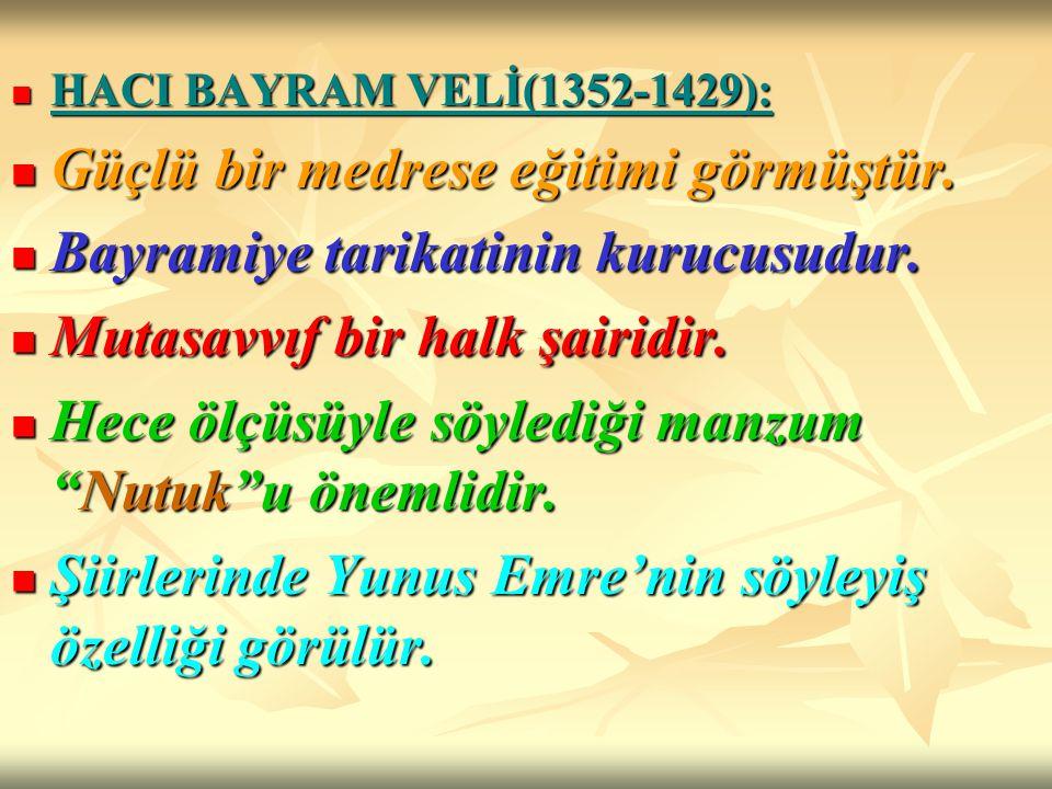 HACI BAYRAM VELİ(1352-1429): HACI BAYRAM VELİ(1352-1429): Güçlü bir medrese eğitimi görmüştür. Güçlü bir medrese eğitimi görmüştür. Bayramiye tarikati