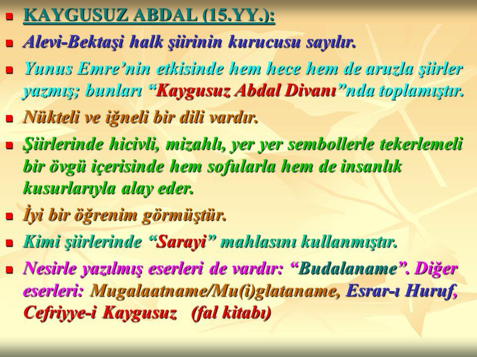 KAYGUSUZ ABDAL (15.YY.): KAYGUSUZ ABDAL (15.YY.): Alevi-Bektaşi halk şiirinin kurucusu sayılır. Alevi-Bektaşi halk şiirinin kurucusu sayılır. Yunus Em
