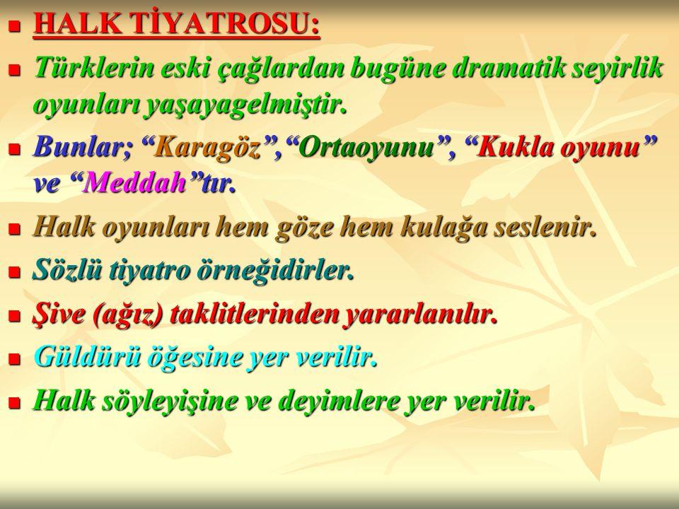 HALK TİYATROSU: HALK TİYATROSU: Türklerin eski çağlardan bugüne dramatik seyirlik oyunları yaşayagelmiştir. Türklerin eski çağlardan bugüne dramatik s