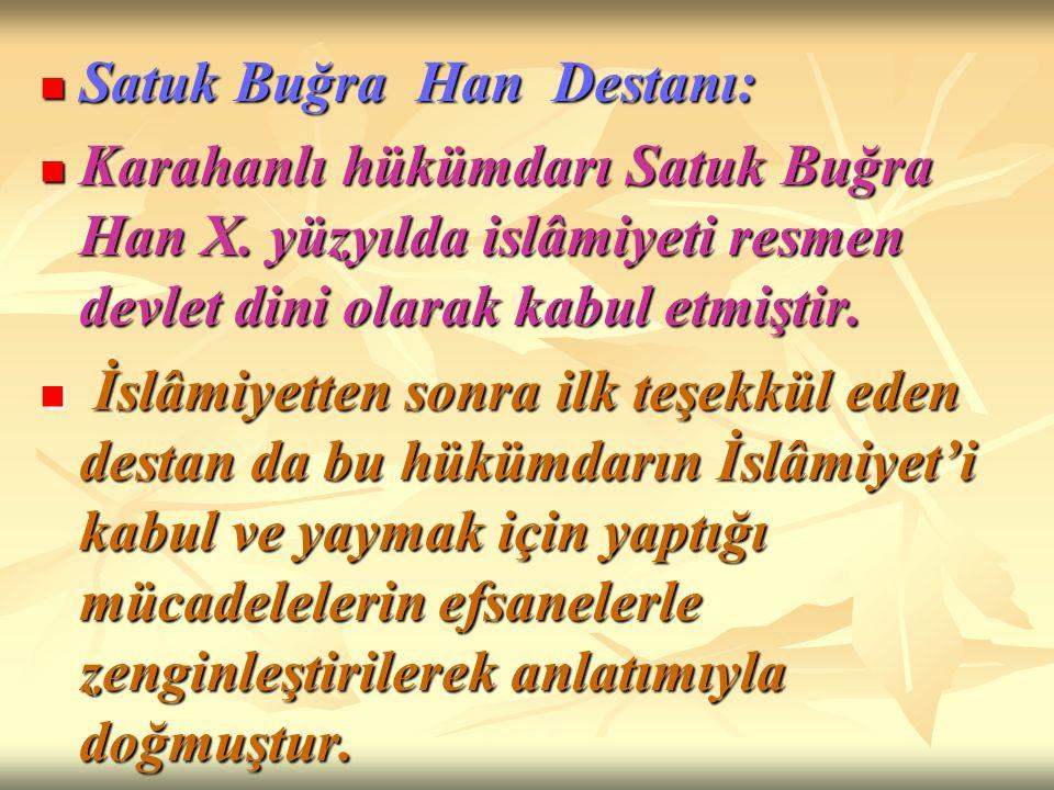 Satuk Buğra Han Destanı: Satuk Buğra Han Destanı: Karahanlı hükümdarı Satuk Buğra Han X. yüzyılda islâmiyeti resmen devlet dini olarak kabul etmiştir.