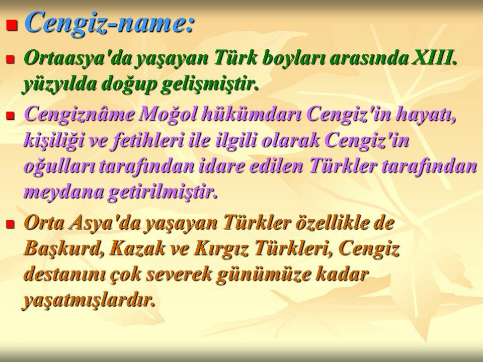 Cengiz-name: Cengiz-name: Ortaasya'da yaşayan Türk boyları arasında XIII. yüzyılda doğup gelişmiştir. Ortaasya'da yaşayan Türk boyları arasında XIII.