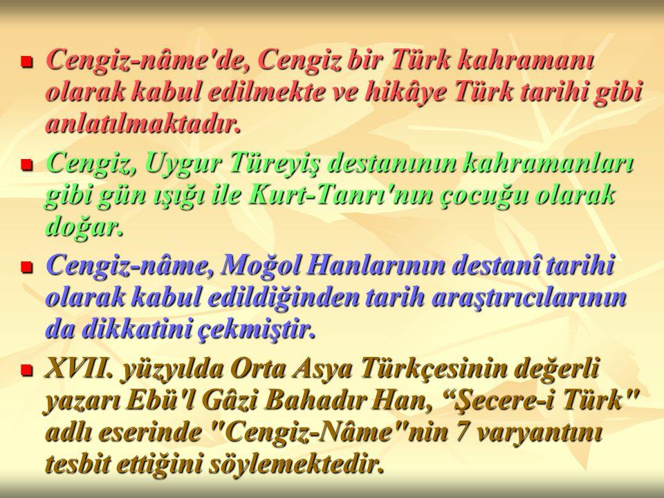Cengiz-nâme'de, Cengiz bir Türk kahramanı olarak kabul edilmekte ve hikâye Türk tarihi gibi anlatılmaktadır. Cengiz-nâme'de, Cengiz bir Türk kahramanı