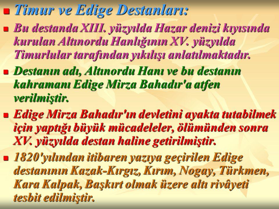 Timur ve Edige Destanları: Timur ve Edige Destanları: Bu destanda XIII. yüzyılda Hazar denizi kıyısında kurulan Altınordu Hanlığının XV. yüzyılda Timu