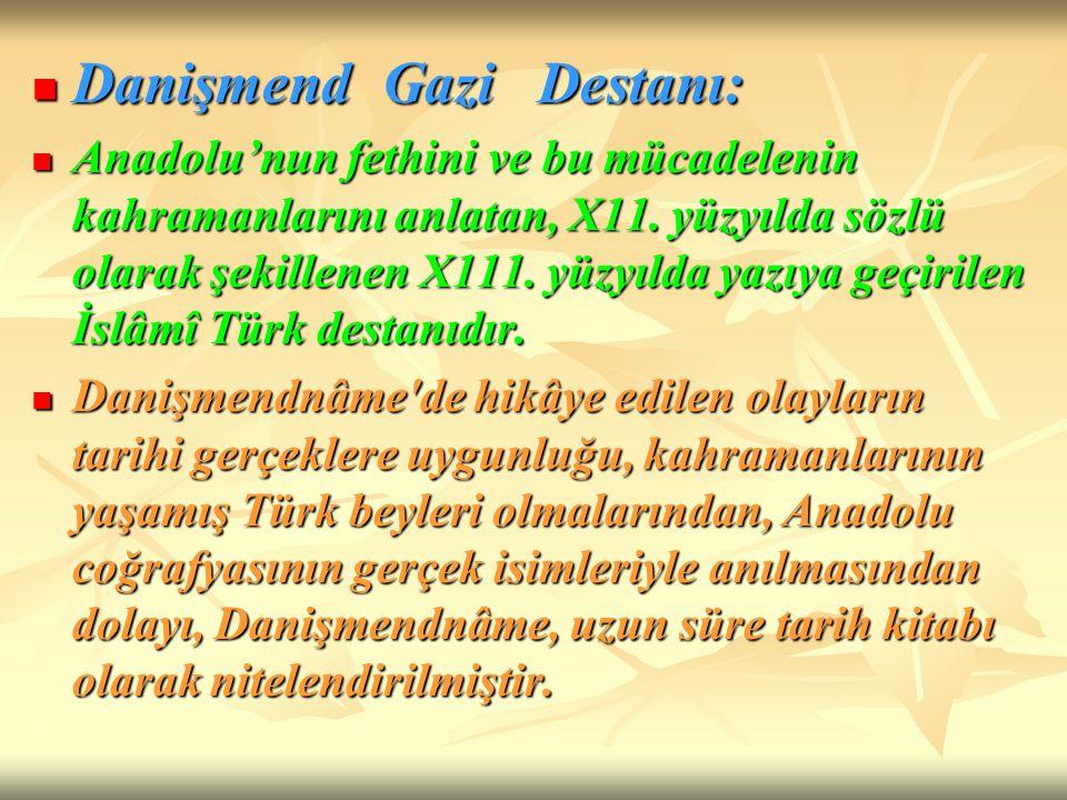 Danişmend Gazi Destanı: Danişmend Gazi Destanı: Anadolu'nun fethini ve bu mücadelenin kahramanlarını anlatan, X11. yüzyılda sözlü olarak şekillenen X1
