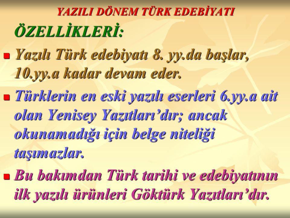 YAZILI DÖNEM TÜRK EDEBİYATI ÖZELLİKLERİ: Yazılı Türk edebiyatı 8. yy.da başlar, 10.yy.a kadar devam eder. Yazılı Türk edebiyatı 8. yy.da başlar, 10.yy