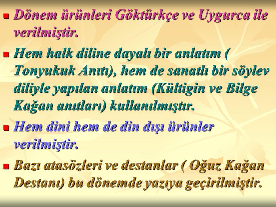 Dönem ürünleri Göktürkçe ve Uygurca ile verilmiştir. Dönem ürünleri Göktürkçe ve Uygurca ile verilmiştir. Hem halk diline dayalı bir anlatım ( Tonyuku