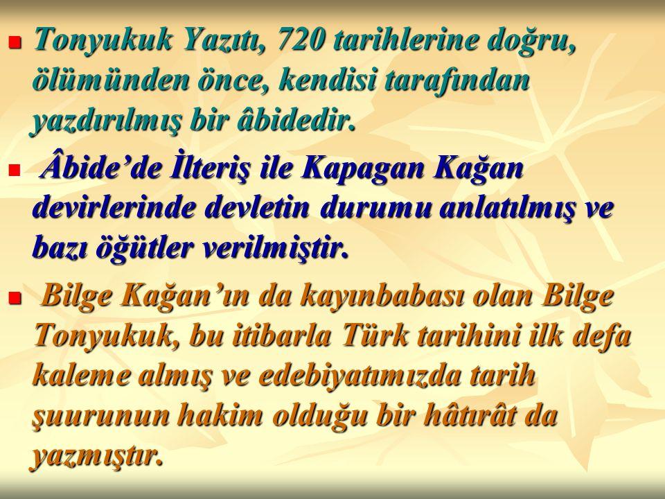 Tonyukuk Yazıtı, 720 tarihlerine doğru, ölümünden önce, kendisi tarafından yazdırılmış bir âbidedir. Tonyukuk Yazıtı, 720 tarihlerine doğru, ölümünden