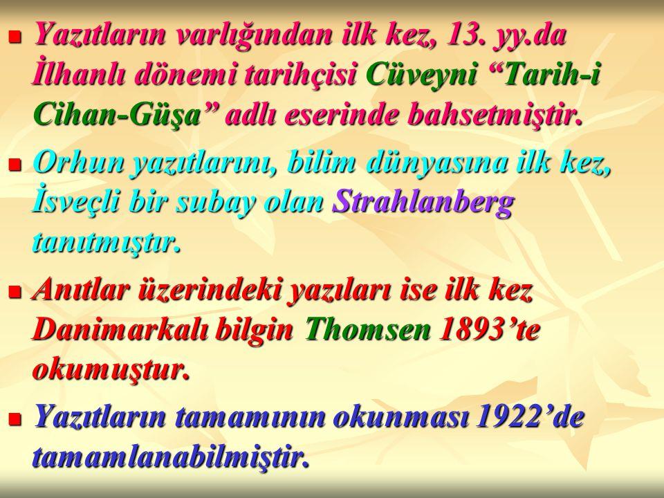 """Yazıtların varlığından ilk kez, 13. yy.da İlhanlı dönemi tarihçisi Cüveyni """"Tarih-i Cihan-Güşa"""" adlı eserinde bahsetmiştir. Yazıtların varlığından ilk"""