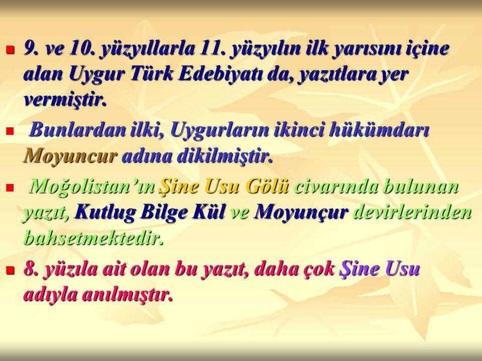9. ve 10. yüzyıllarla 11. yüzyılın ilk yarısını içine alan Uygur Türk Edebiyatı da, yazıtlara yer vermiştir. 9. ve 10. yüzyıllarla 11. yüzyılın ilk ya