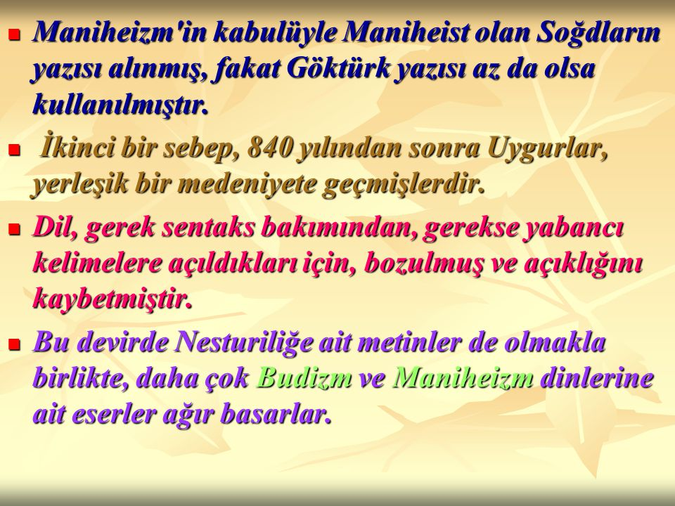 Maniheizm'in kabulüyle Maniheist olan Soğdların yazısı alınmış, fakat Göktürk yazısı az da olsa kullanılmıştır. Maniheizm'in kabulüyle Maniheist olan