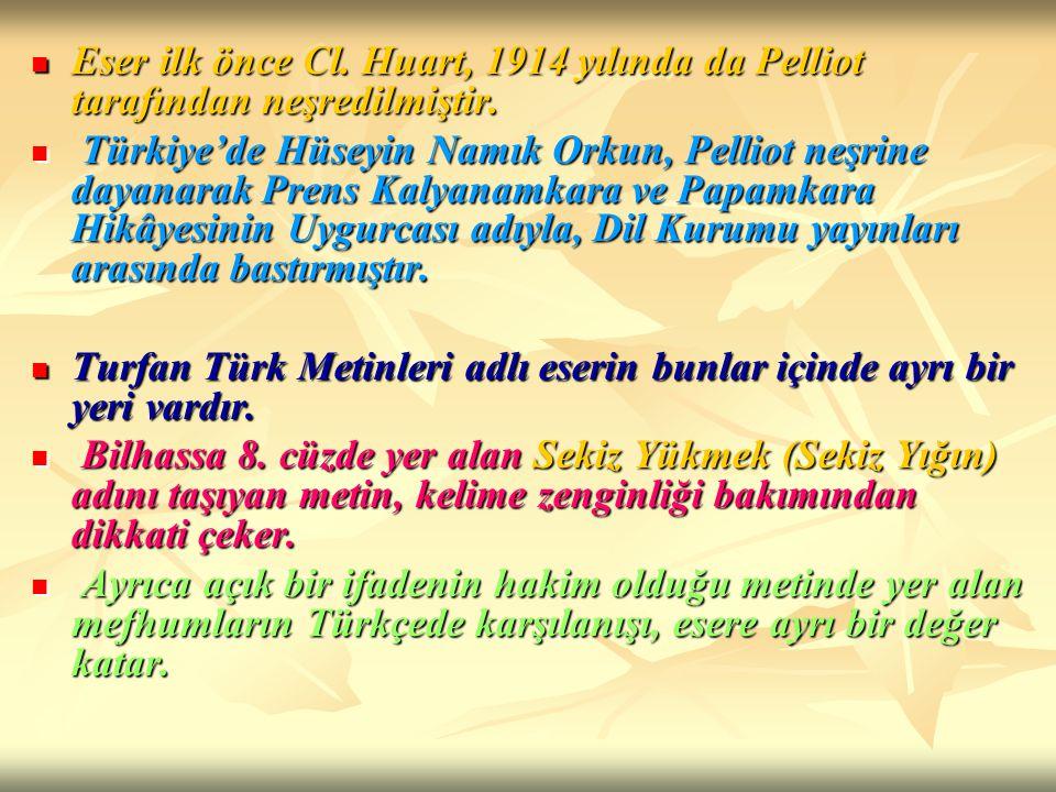 Eser ilk önce Cl. Huart, 1914 yılında da Pelliot tarafından neşredilmiştir. Eser ilk önce Cl. Huart, 1914 yılında da Pelliot tarafından neşredilmiştir