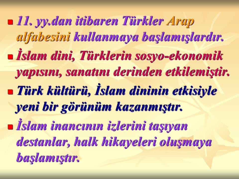11. yy.dan itibaren Türkler Arap alfabesini kullanmaya başlamışlardır. 11. yy.dan itibaren Türkler Arap alfabesini kullanmaya başlamışlardır. İslam di