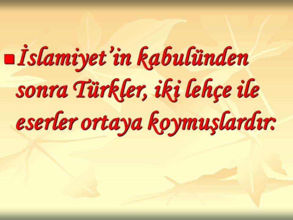 İslamiyet'in kabulünden sonra Türkler, iki lehçe ile eserler ortaya koymuşlardır: İslamiyet'in kabulünden sonra Türkler, iki lehçe ile eserler ortaya