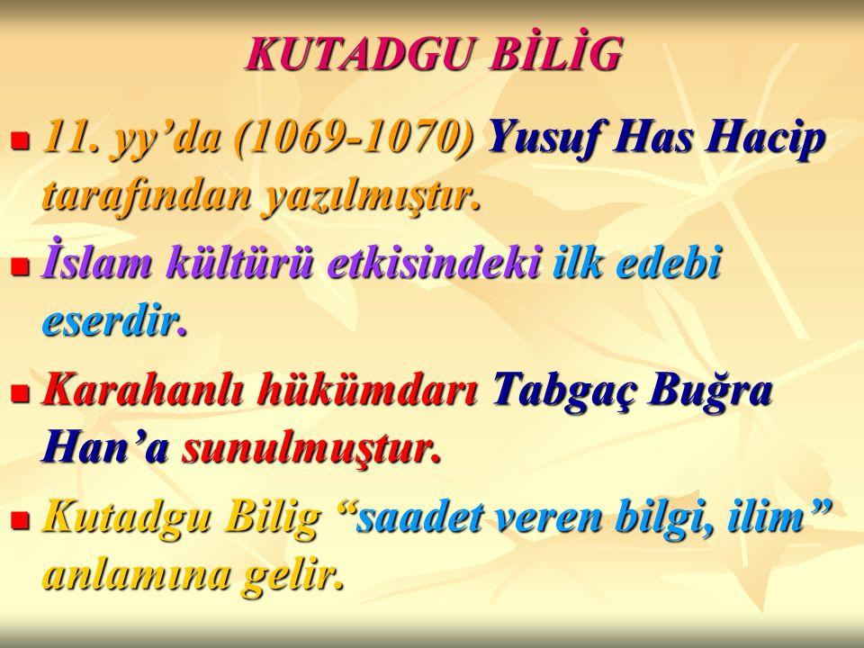 KUTADGU BİLİG 11. yy'da (1069-1070) Yusuf Has Hacip tarafından yazılmıştır. 11. yy'da (1069-1070) Yusuf Has Hacip tarafından yazılmıştır. İslam kültür